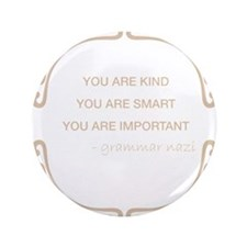 """You are kind, smart, important 3.5"""" Button"""