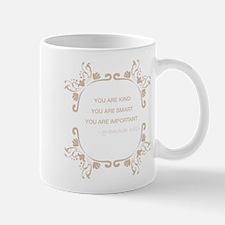 You are kind, smart, important Mug