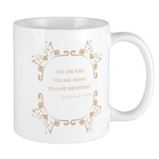 You are kind, smart, important Mug