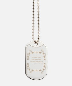 You are kind, smart, important Dog Tags