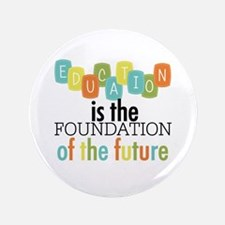 """Education is the Foundation 3.5"""" Button"""