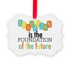 Education is the Foundation Ornament