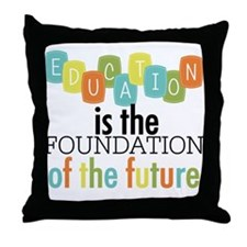Education is the Foundation Throw Pillow