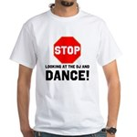 Stop Looking At The Dj, And Dance T-Shirt