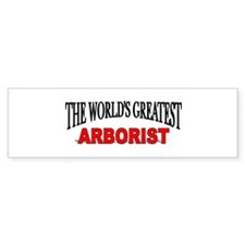 """The World's Greatest Arborist"" Bumper Bumper Sticker"