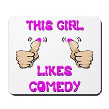 This Girl Likes Comedy Mousepad