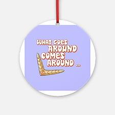 Karma - What Goes Around Comes Around Ornament (Ro