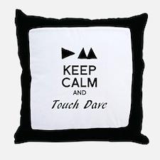DM - Keep Calm & Touch Dave Throw Pillow
