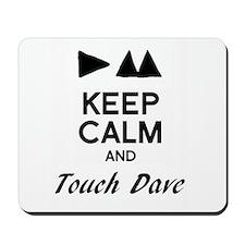 DM - Keep Calm & Touch Dave Mousepad