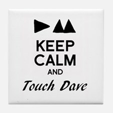 DM - Keep Calm & Touch Dave Tile Coaster