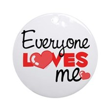 Everyone Love Me (red) Ornament (Round)