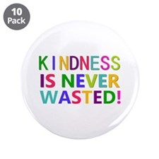 "Kindness is Never Wasted 3.5"" Button (10 pack)"