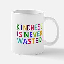 Kindness is Never Wasted Mug