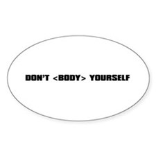 DON'T BODY YOURSELF Oval Decal