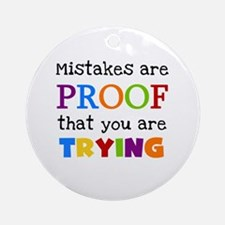 Mistakes Proof You Are Trying Ornament (Round)