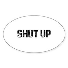Shut Up Oval Decal