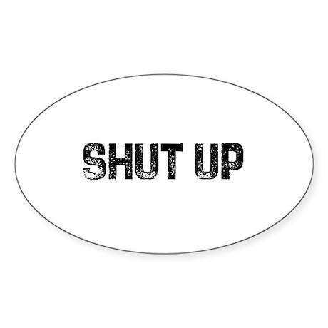 Shut Up Oval Sticker