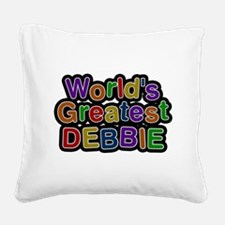 Worlds Greatest Debbie Square Canvas Pillow