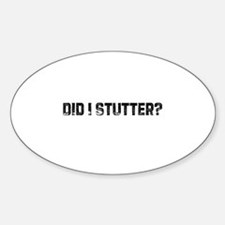 Did I Stutter? Oval Decal