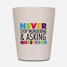 Never Stop Wondering Shot Glass