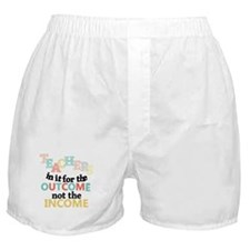 Teachers Outcome Not Income Boxer Shorts