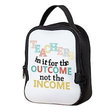 Teachers Outcome Not Income Neoprene Lunch Bag