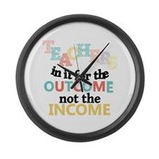 Teachers Outcome Not Income Large Wall Clock