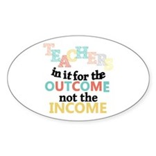 Teachers Outcome Not Income Decal