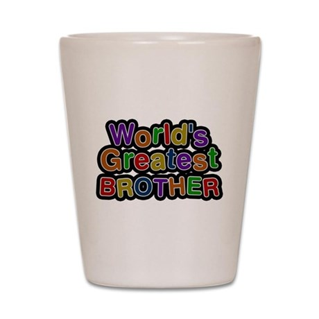Worlds Greatest Brother Shot Glass