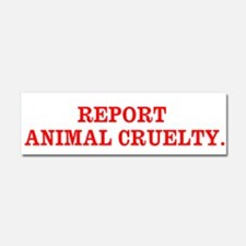 &Quot;REPORT ANIMAL CRUELTY&Quot; Car Magnet
