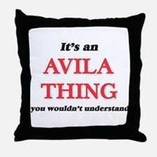 It's an Avila thing, you wouldn&# Throw Pillow