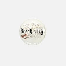 Break a Leg Mini Button (10 pack)