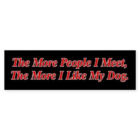 More People I Meet More I Like My Dog Bumper Stick