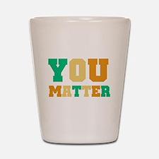 YOU Matter Shot Glass