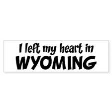 Left my Heart: WYOMING Bumper Bumper Sticker
