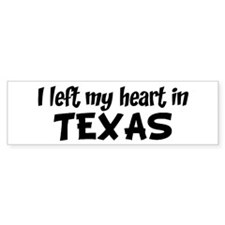 Left my Heart: TEXAS Bumper Bumper Sticker