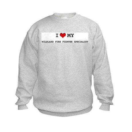 I Love My WILDLAND FIRE FIGHT Kids Sweatshirt