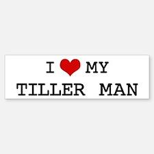 I Love My TILLER MAN Bumper Bumper Bumper Sticker