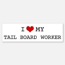 I Love My TAIL BOARD WORKER Bumper Bumper Bumper Sticker