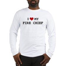 I Love My FIRE CHIEF Long Sleeve T-Shirt