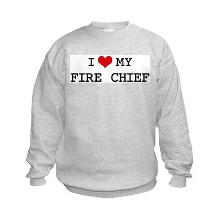 I Love My FIRE CHIEF Kids Sweatshirt