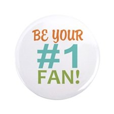 "Be Your Number One Fan 3.5"" Button"