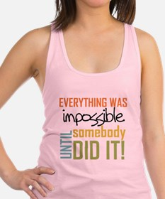 Impossible Until Somebody Did It Racerback Tank To
