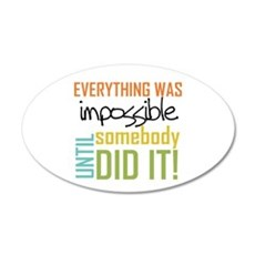 Impossible Until Somebody Did It Decal Wall Sticker