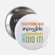 """Impossible Until Somebody Did It 2.25"""" Button (10"""