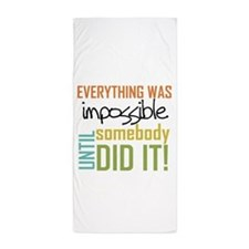 Impossible Until Somebody Did It Beach Towel