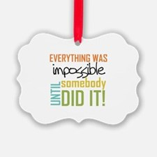 Impossible Until Somebody Did It Ornament