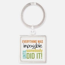 Impossible Until Somebody Did It Square Keychain