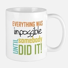 Impossible Until Somebody Did It Small Small Mug