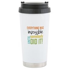 Impossible Until Somebody Did It Travel Mug